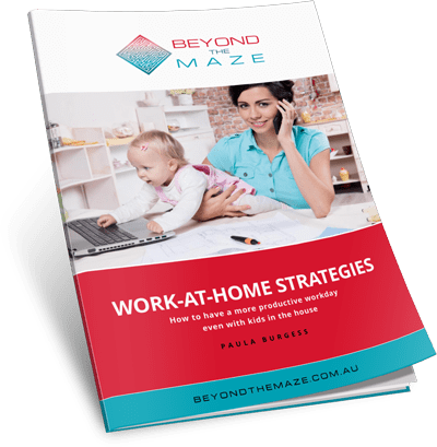 Work at Home Strategies - Even with kids in the house by Paula Burgess - Beyond the Maze